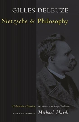 Nietzsche and Philosophy - Deleuze, Gilles, and Tomlinson, Hugh (Translated by), and Hardt, Michael (Foreword by)