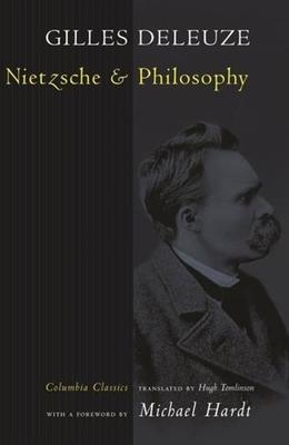 Nietzsche and Philosophy - Deleuze, Gilles, Professor, and Hardt, Michael (Foreword by)