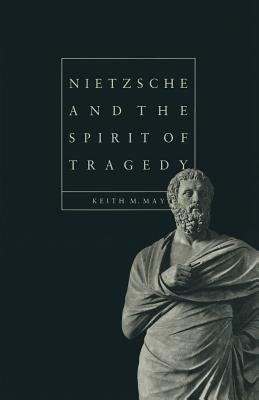 Nietzsche and the Spirit of Tragedy - May, Keith M