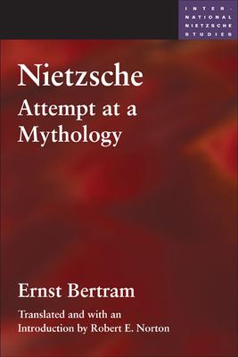 Nietzsche: Attempt at a Mythology - Bertram, Ernst, and Norton, Robert E (Translated by)