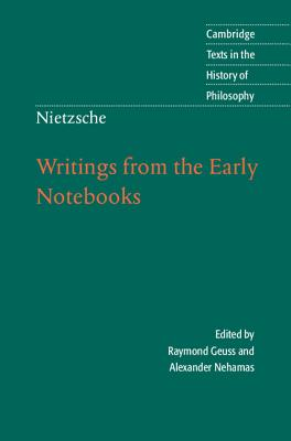 Nietzsche: Writings from the Early Notebooks - Geuss, Raymond (Editor), and Nehamas, Alexander (Editor), and Lob, Ladislaus (Translated by)