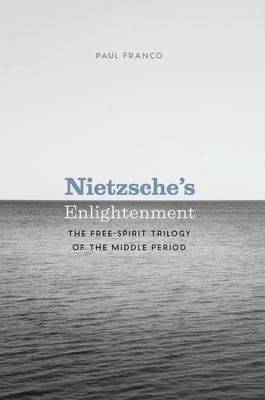 Nietzsche's Enlightenment: The Free-Spirit Trilogy of the Middle Period - Franco, Paul, Professor
