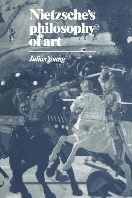 Nietzsche's Philosophy of Art - Young, Julian, and Julian, Young
