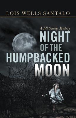 Night of the Humpbacked Moon: A Jill Szekely Mystery - Santalo, Lois Wells