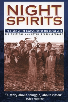 Night Spirits: The Story of the Relocation of the Sayisi Dene - Bussidor, Ila