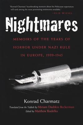 Nightmares: Memoirs of the Years of Horror Under Nazi Rule in Europe, 1939-1945 - Charmatz, Konrad, and Beckerman, Miriam Dashkin (Translated by), and Kudelka, Matthew (Editor)