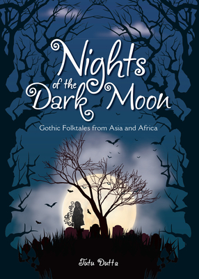 Nights of the Dark Moon: Gothic Folktales from Asia and Africa - Dutta, Tuttu