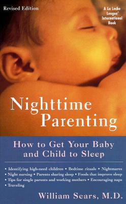 Nighttime Parenting: How to Get Your Baby and Child to Sleep - Sears, William