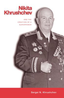 Nikita Khrushchev Creation - CL. - Khrushchev, Sergei, Mr., and Benson, Shirley (Translated by), and Taubman, William, Professor (Foreword by)