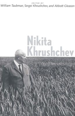 Nikita Khrushchev - Khrushchev, Sergei, Mr. (Editor), and Gleason, Abbott, Professor (Editor), and Taubman, William, Professor (Editor)