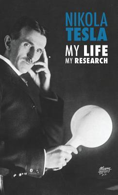 Nikola Tesla: My Life, My Research - Tesla, Nikola