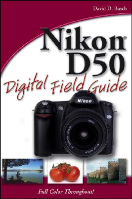 Nikon D50 Digital Field Guide - Busch, David D