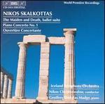 Nikos Skalkottas: The Maiden and Death; Piano Concerto No. 1; Ouvertüre Concertante