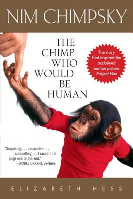 Nim Chimpsky: The Chimp Who Would Be Human - Hess, Elizabeth