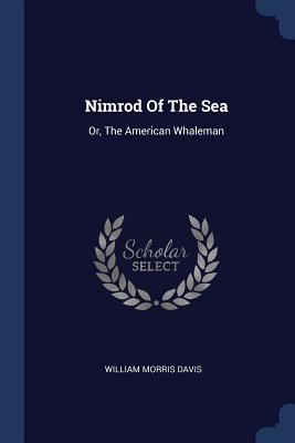 Nimrod of the Sea: Or, the American Whaleman - Davis, William Morris