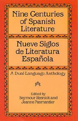 Nine Centuries of Spanish Literature: A Dual-Language Book - Resnick, Seymour, and Pasmantier, Jeanne