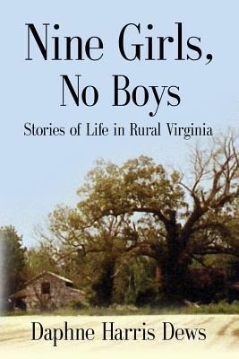 Nine Girls, No Boys: Stories of Life in Rural Virginia - Dews, Daphne Harris