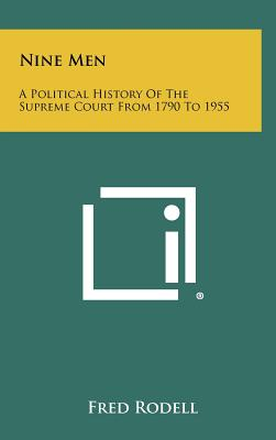 Nine Men: A Political History of the Supreme Court from 1790 to 1955 - Rodell, Fred