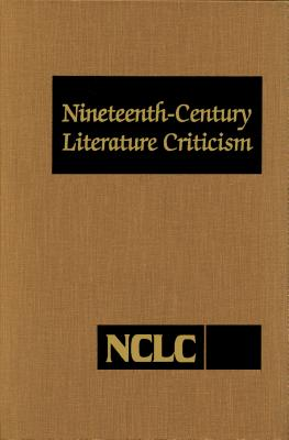 Nineteenth Century Literature Criticism: Excerpts from Criticism of the Works of Nineteenth-Century Novelists, Poets, Playwrights, Short-Story Writers, & Other Creative Writers - Gale (Editor)