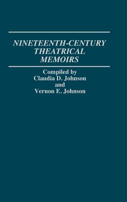 Nineteenth-Century Theatrical Memoirs. - Johnson, Claudia Durst, and Johnson, Vernon, and Johnson, Vernon E (Compiled by)