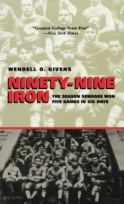 Ninety-Nine Iron: The Season Sewanee Won Five Games in Six Days - Givens, Wendell