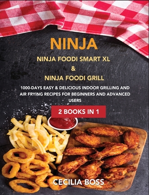 Ninja: 2 BOOKS IN 1: Ninja Foodi Smart XL & Ninja Foodi Grill. 1000-Days Easy & Delicious Indoor Grilling and Air Frying Recipes for Beginners and Advanced Users 2021 - Boss, Cecilia