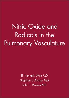 Nitric Oxide and Radicals in the Pulmonary Vasculature - Weir, E Kenneth (Editor), and Archer, Stephen L (Editor), and Reeves, John T (Editor)