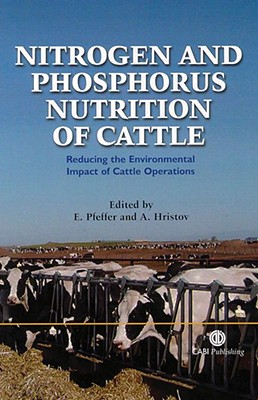 Nitrogen and Phosphorus Nutrition in Cattle: Reducing the Environmental Impact of Cattle Operations - Pfeffer, Ernst, and Hristov, Alexander