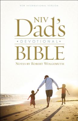 NIV Dad's Devotional Bible - Wolgemuth, Robert, and Zondervan Publishing