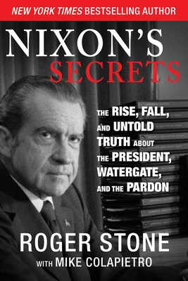 Nixon's Secrets - Stone, Roger, and Colapietro, Mike