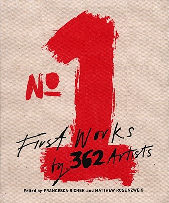 No. 1: First Works by 362 Artists - Richer, Francesca (Editor), and Rosenzweig, Matthew (Editor)