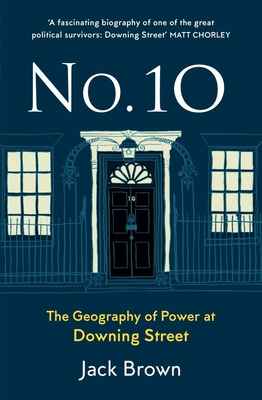 No. 10 - The Geography of Power at Downing Street - Brown, Jack