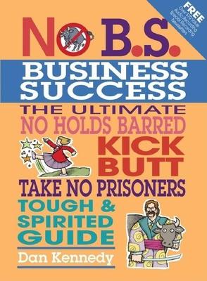 No B.S. Business Success - Kennedy Dan, and Kennedy, Dan S