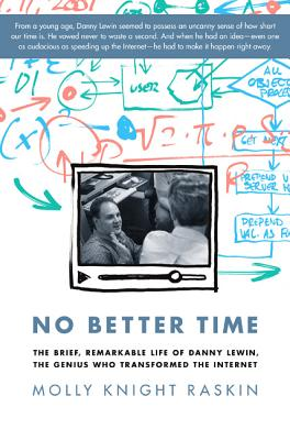 No Better Time: The Brief, Remarkable Life of Danny Lewin, the Genius Who Transformed the Internet - Raskin, Molly Knight