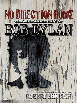 No Direction Home: The Life and Music of Bob Dylan - Shelton, Robert, and Thomson, Elizabeth (Editor), and Humphries, Patrick (Editor)