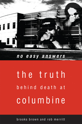 No Easy Answers: The Truth Behind the Murders at Columbine High School - Brown, Brooks, and Merritt, Rob