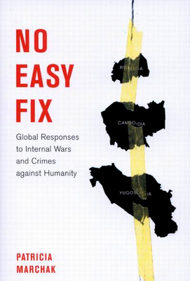 No Easy Fix: Global Responses to Internal Wars and Crimes Against Humanity - Marchak, Patricia