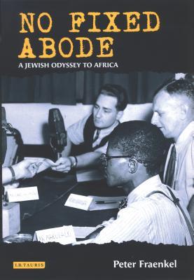 No Fixed Abode: A Jewish Odyssey to Africa - Fraenkel, Peter, PH.D.