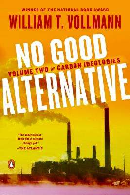 No Good Alternative: Volume Two of Carbon Ideologies - Vollmann, William T