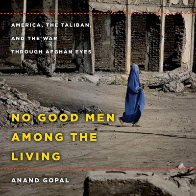 No Good Men Among the Living - Gopal, Anand