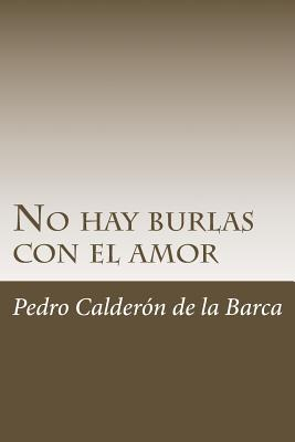 No hay burlas con el amor - Calderon de La Barca, Pedro