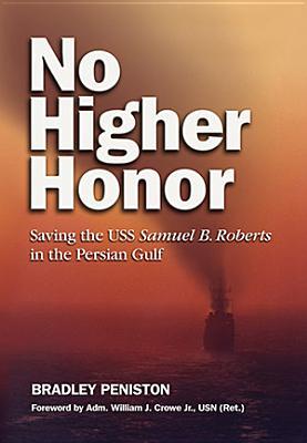 No Higher Honor: Saving the USS Samuel B. Roberts in the Persian Gulf - Peniston, Bradley
