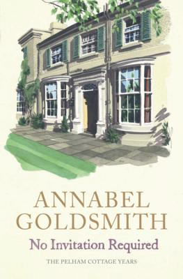 No Invitation Required: The Pelham Cottage Years - Goldsmith, Annabel