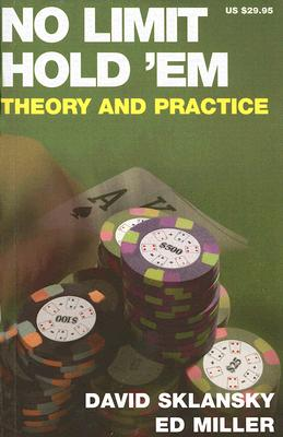 No Limit Hold 'em: Theory and Practice - Sklansky, David, and Miller, Ed