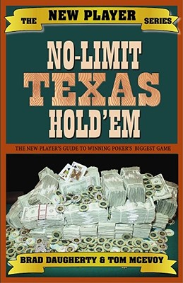 No-Limit Texas Hold'em: The New Player's Guide to Winning Poker's Biggest Game - Daugherty, Brad, and McEvoy, Tom