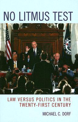 No Litmus Test: Law Versus Politics in the Twenty-First Century - Dorf, Michael C