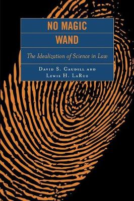 No Magic Wand: The Idealization of Science in Law - Caudill, David S, and Larue, Lewis H