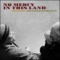 No Mercy in This Land [180g Vinyl] - Ben Harper and Charlie Musselwhite