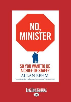 No, Minister: So You Want to be a Chief of Staff? - Behm, Allan