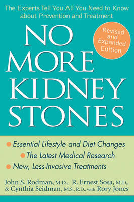 No More Kidney Stones: The Experts Tell You All You Need to Know about Prevention and Treatment - Rodman, John S, and Sosa, R Ernest, and Seidman, Cynthia